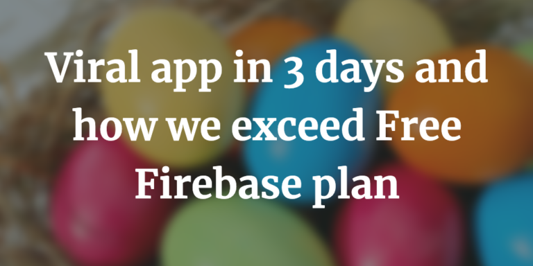 Viral app in 3 days and how we exceed Free Firebase plan