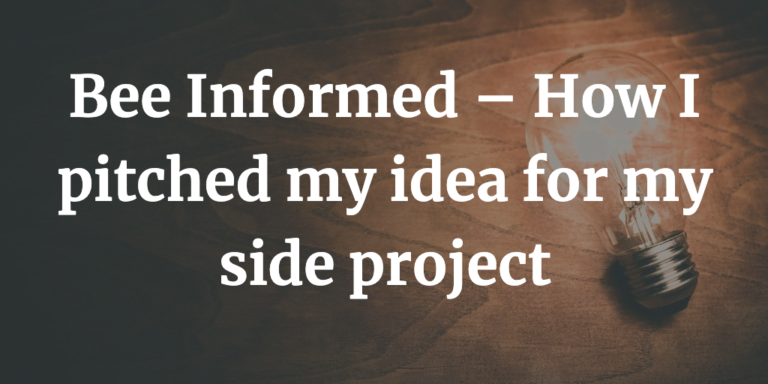 Bee Informed – How I pitched my idea for side project