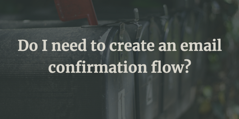 Do I need to create an email confirmation flow?