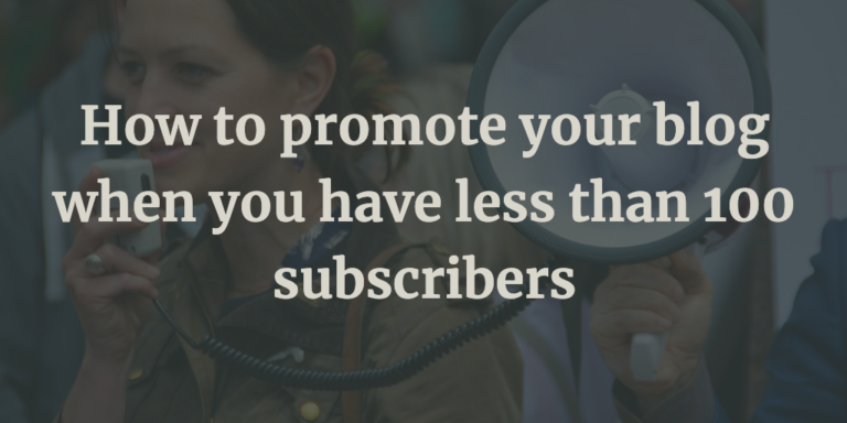 How to promote your blog when you have less than 100 subscribers